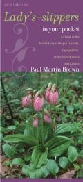 Lady's-Slippers in Your Pocket: A Guide to the Native Lady's-Slipper Orchids, Cypripedium, of the United States and Canada