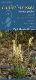 Ladies'-Tresses in Your Pocket: A Guide to the Native Ladies'-Tresses Orchids, Spiranthes, of the United States and Canada (Bur Oak Guides)