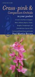 Grass-Pinks and Companion Orchids in Your Pocket: A Guide to the Native Calopogon, Bletia, Arethusa, Pogonia, Cleistes, Eulophia, Pteroglossaspis, and
