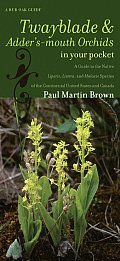 Twayblades and Adder's-Mouth Orchids in Your Pocket: A Guide to the Native Liparis, Listera, and Malaxis Species of the Continental United States and (Bur Oak Guide)