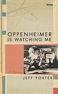 Oppenheimer Is Watching Me: A Memoir