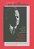 Visiting Dr Williams Poems Inspired by the Life & Work of William Carlos Williams