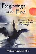 Beginnings At The End: A Twelve-Step Design For Living At The End Of Life by Michael Appleton