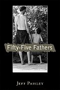 Fifty-Five Fathers: Real Men Share Their Stories and Life Lessons about Their Own Fathers