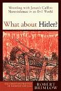 What about Hitler Wrestling with Jesuss Call to Nonviolence in an Evil World