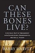 Can These Bones Live?: A Catholic Baptist Engagement with Ecclesiology, Hermeneutics, and Social Theory