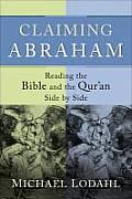 Claiming Abraham Reading the Bible & the Quran Side by Side