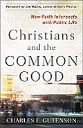 Christians & the Common Good How Faith Intersects with Public Life