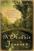 A Hobbit Journey: Discovering The Enchantment Of J. R. R. Tolkien's Middle-Earth by Matthew Dickerson