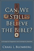 Can We Still Believe The Bible An Evangelical Engagement With Contemporary Questions