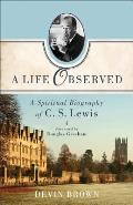 A Life Observed: A Spiritual Biography Of C. S. Lewis by Devin Brown