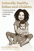 Naturally Healthy Babies and Children: A Commonsense Guide to Herbal Remedies, Nutrition, and Health Cover