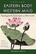 Eastern Body, Western Mind : Psychology and the Chakra System As a Path To the Self (04 Edition)