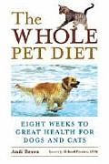 Whole Pet Diet Eight Weeks to Great Health for Dogs & Cats
