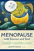 Menopause with Science and Soul: A Guidebook for Navigating the Journey
