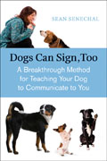 Dogs Can Sign, Too: A Breakthrough Method for Teaching Your Dog to Communicate Cover