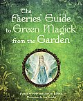 Faeries Guide to Green Magick from the Garden