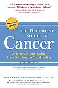 The Definitive Guide to Cancer: An Integrative Approach to Prevention, Treatment, and Healing