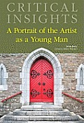 Critical Insights: A Portrait of the Artist as a Young Man: Print Purchase Includes Free Online Access
