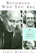 Becoming Who You Are Insights on the True Self from Thomas Merton & Other Saints