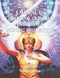 A Manual on Cleansing, Clearing, Exorcism & Psychic Protection
