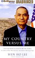 My Country Versus Me The First Hand Account by the Los Alamos Scientist Who Was Falsely Accused of Being a Spy
