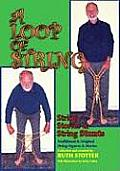 A Loop of String: String Stories & String Stunts: Traditional and Original String Figures and Stories