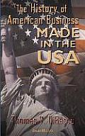 Made in the U.S.A.: The History of American Business the History of American Business