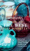 Country Living Guide to the Best Flea Markets: How to Find (and Bargain For) Antiques and Other Treasures in the U.S. and Canada