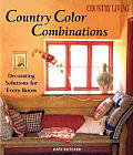 Country Color Combinations: Decorating Solutions for Every Room (Country Living)