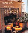 Country Living Decorating with Candles: Accents for Every Room