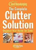 Complete Clutter Solution Organize Your Home for Good