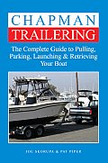 Chapman Trailering: The Complete Guide to Pulling, Parking, Launching & Retrieving Your Boat