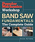 Popular Mechanics Workshop Band Saw Fundamentals The Complete Guide