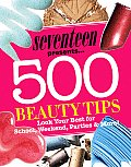 Seventeen Presents 500 Beauty Tips Look Your Best for School Weekend Parties & More