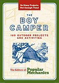 Popular Mechanics the Boy Camper: 160 Outdoor Projects and Activities