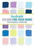 House Beautiful Colors for Your Home 300 Designer Favorites