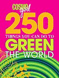 250 Things You Can Do to Green the World (Cosmogirl!)