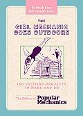 Girl Mechanic Goes Outdoors 160 Exciting Projects to Make & Do