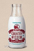 Country Living: Simple Country Wisdom: 501 Old-Fashioned Ideas to Simplify Your Life
