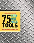 75 Tools Every Man Needs: And How to Use Them Like a Pro (Popular Mechanics)