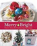 Country Living Merry & Bright: 125 Festive Ideas for Celebrating Christmas
