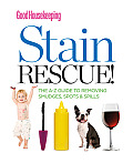 Good Housekeeping Stain Rescue The A Z Guide to Removing Smudges Spots & Spills