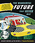 The Wonderful Future That Never Was: Flying Cars, Mail Delivery by Parachute, and Other Predictions from the Past Cover