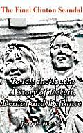 To Tell the Truth: The Final Clinton Scandal, a Story of Deceit, Denial and Defiance