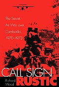 Call Sign Rustic The Secret Air War over Cambodia 1970 1973