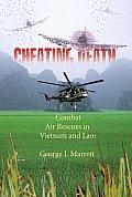 Cheating Death Combat Air Rescues in Vietnam & Laos