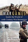 War Games Inside the World of Twentieth Century War Reenactors