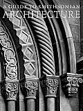 Guide to Smithsonian Architecture An Architectural History of the Smithsonian