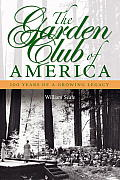 The Garden Club of America; 100 years of a growing legacy